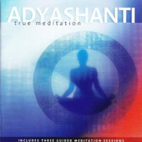adyashanti true meditation