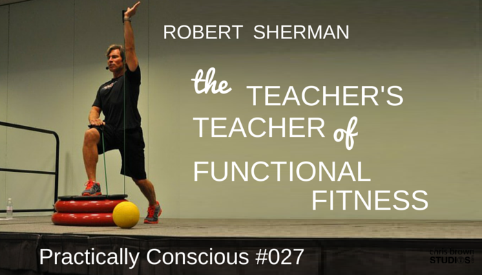 27 Robert Sherman – The Teacher's Teacher of Functional Fitness